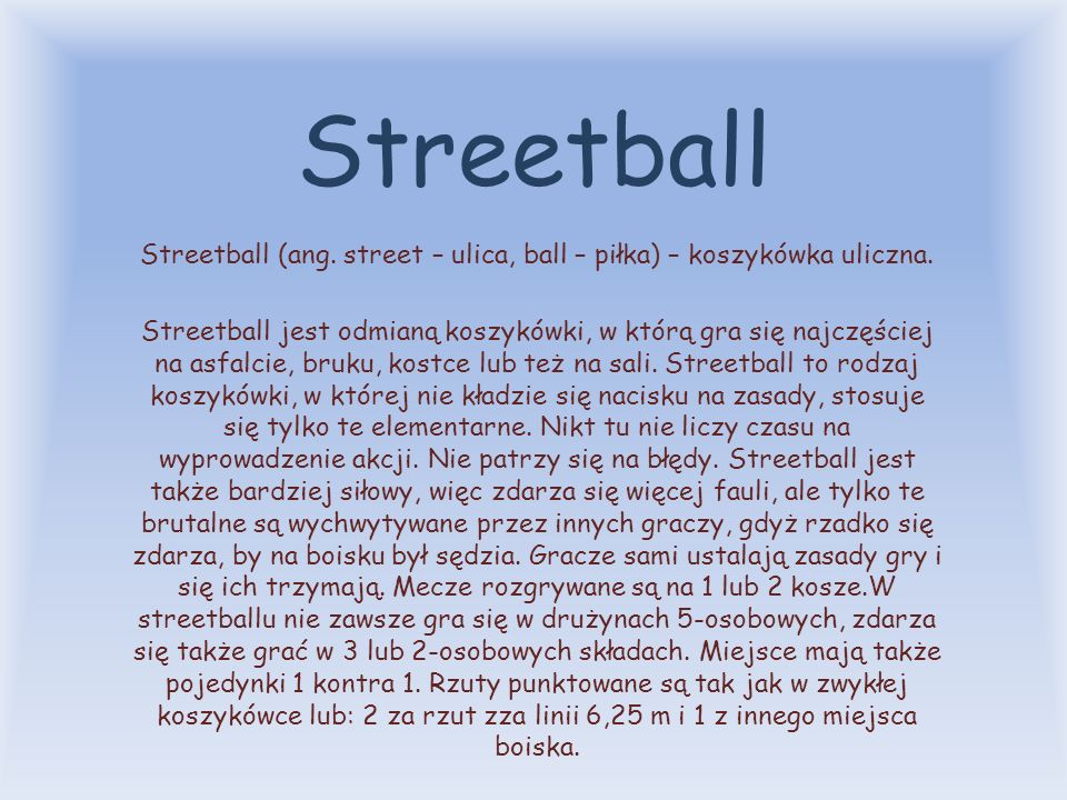Streetball (ang. street – ulica, ball – piłka) – koszykówka uliczna.