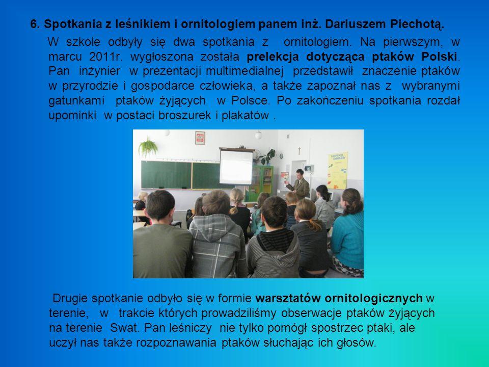 6. Spotkania z leśnikiem i ornitologiem panem inż. Dariuszem Piechotą.