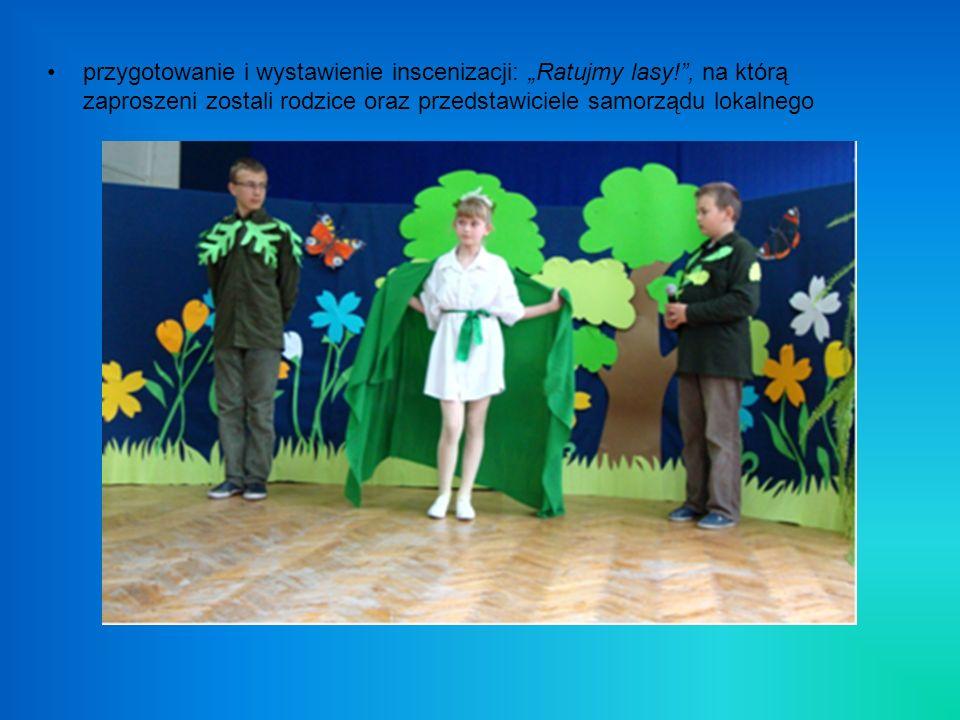"""przygotowanie i wystawienie inscenizacji: """"Ratujmy lasy"""
