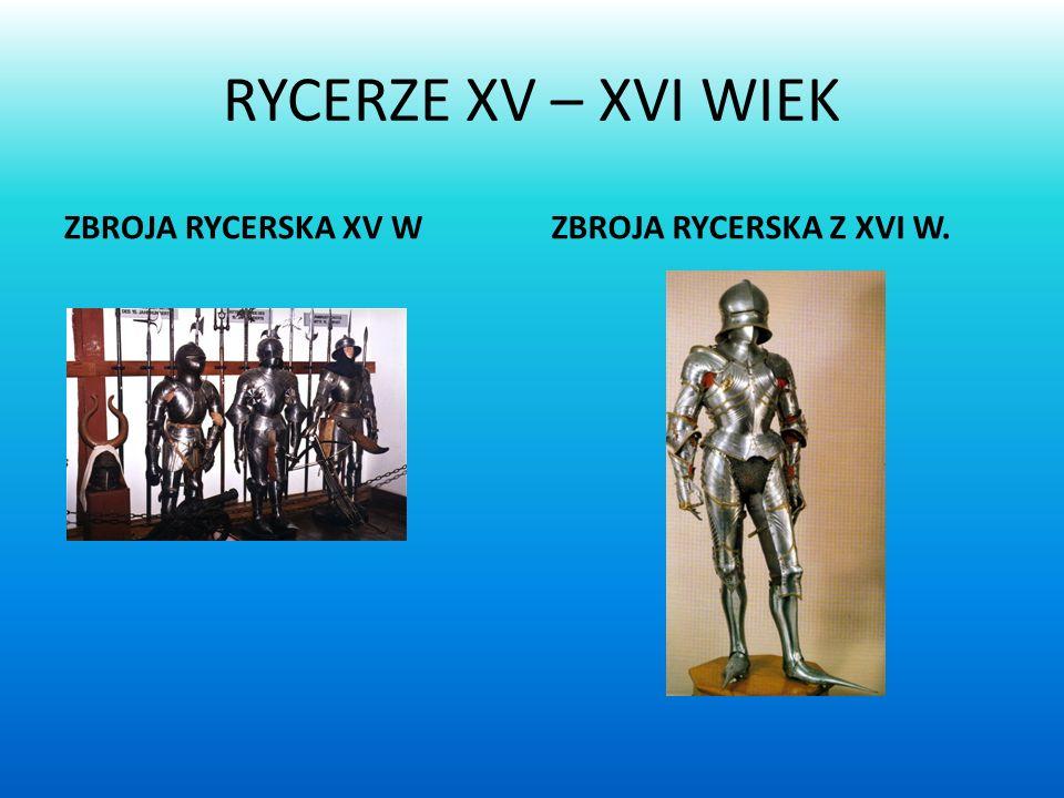 RYCERZE XV – XVI WIEK ZBROJA RYCERSKA XV W ZBROJA RYCERSKA Z XVI W.