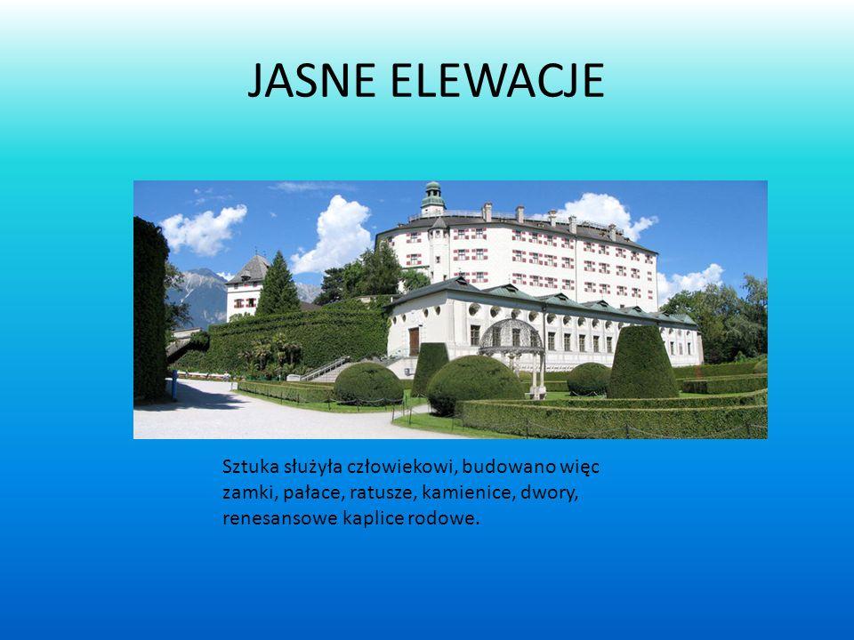 JASNE ELEWACJE Sztuka służyła człowiekowi, budowano więc zamki, pałace, ratusze, kamienice, dwory, renesansowe kaplice rodowe.
