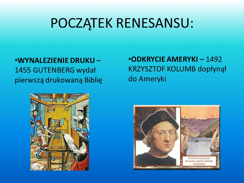 POCZĄTEK RENESANSU: WYNALEZIENIE DRUKU – 1455 GUTENBERG wydał pierwszą drukowaną Biblię.