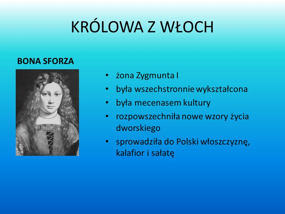 KRÓLOWA Z WŁOCH BONA SFORZA żona Zygmunta I