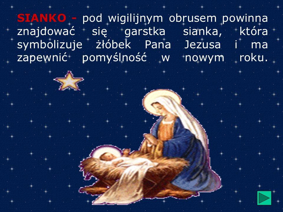 SIANKO - pod wigilijnym obrusem powinna znajdować się garstka sianka, która symbolizuje żłóbek Pana Jezusa i ma zapewnić pomyślność w nowym roku.