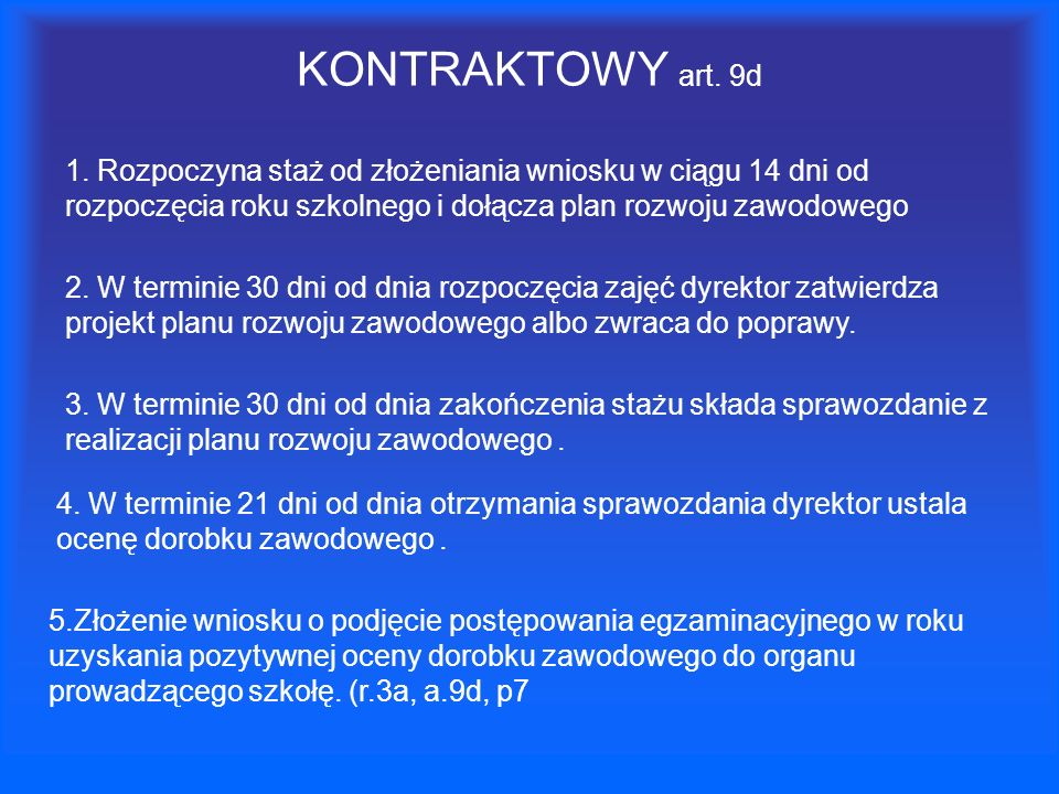 KONTRAKTOWY art. 9d 1. Rozpoczyna staż od złożeniania wniosku w ciągu 14 dni od rozpoczęcia roku szkolnego i dołącza plan rozwoju zawodowego.