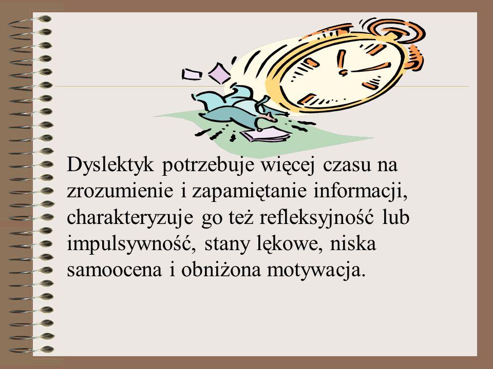 Dyslektyk potrzebuje więcej czasu na zrozumienie i zapamiętanie informacji, charakteryzuje go też refleksyjność lub impulsywność, stany lękowe, niska samoocena i obniżona motywacja.
