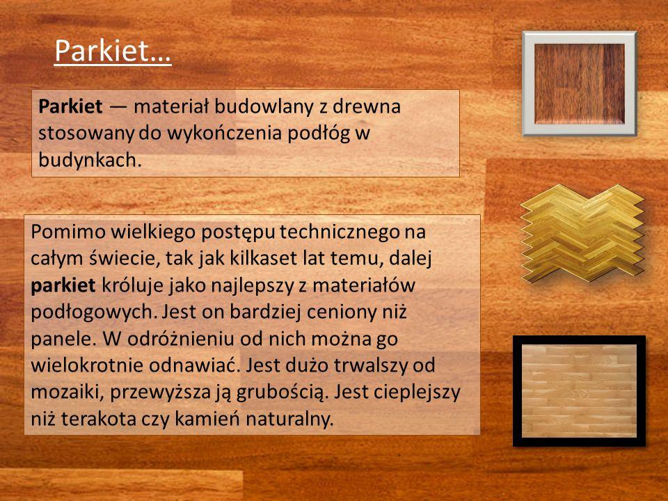 Parkiet… Parkiet — materiał budowlany z drewna stosowany do wykończenia podłóg w budynkach.