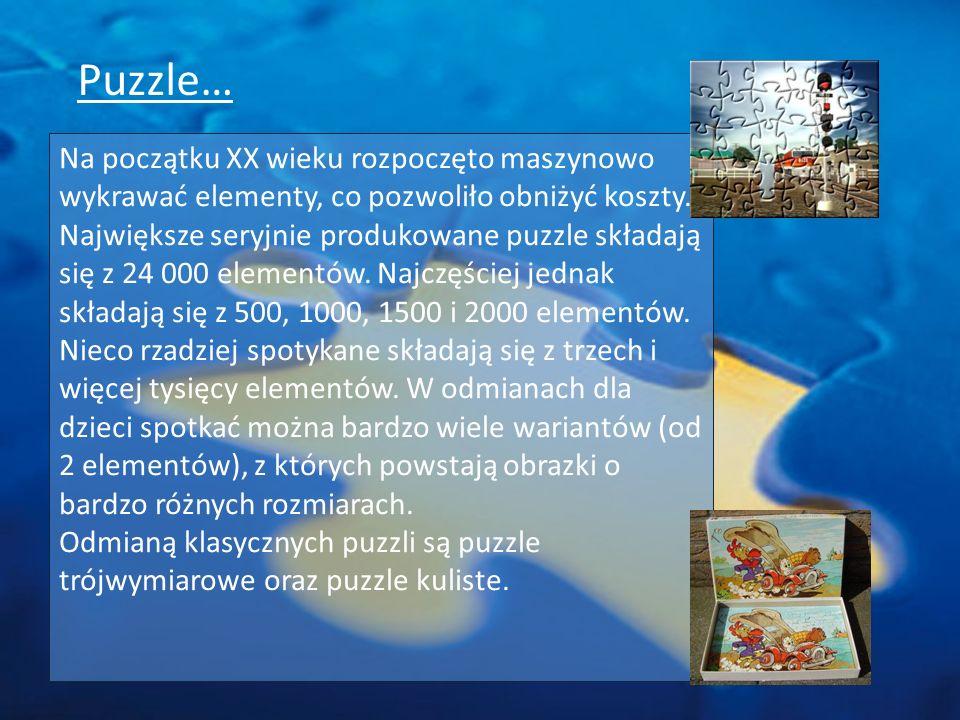 Puzzle… Na początku XX wieku rozpoczęto maszynowo wykrawać elementy, co pozwoliło obniżyć koszty.