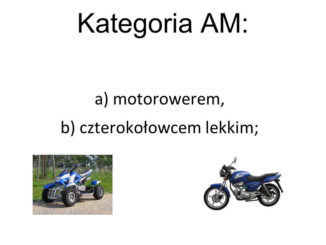 a) motorowerem, b) czterokołowcem lekkim;