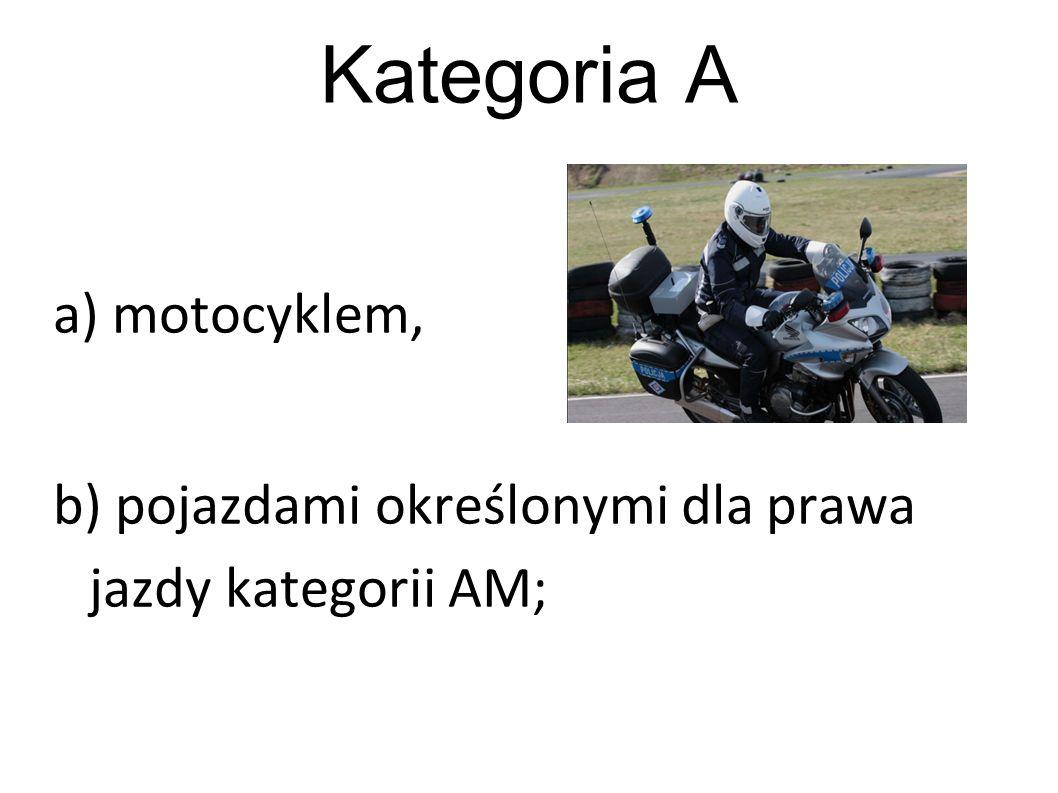 Kategoria A a) motocyklem,