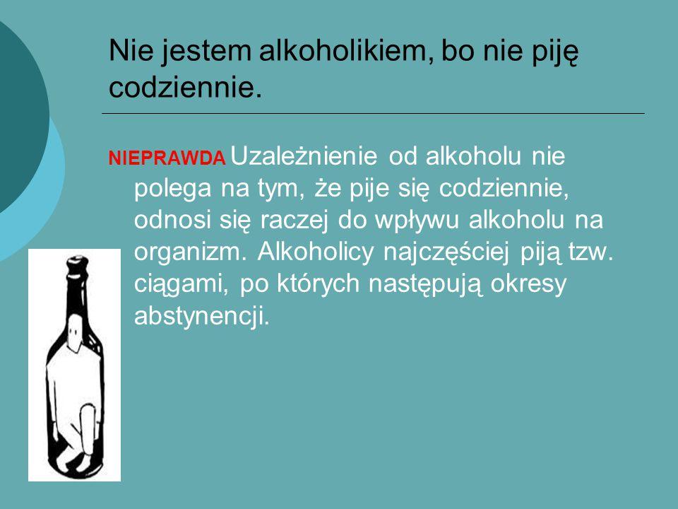 Nie jestem alkoholikiem, bo nie piję codziennie.