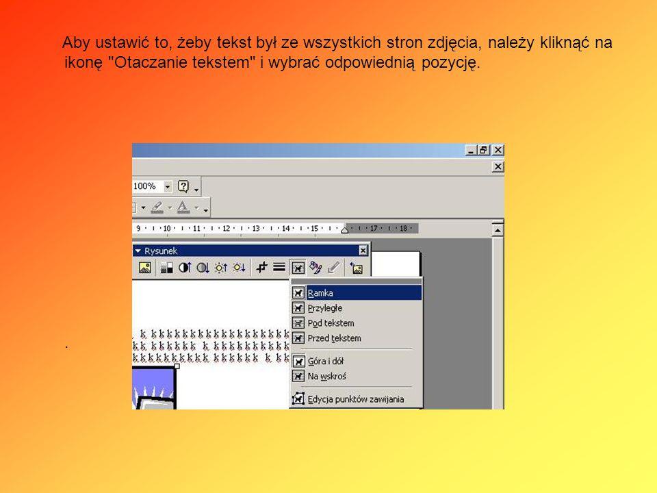 Aby ustawić to, żeby tekst był ze wszystkich stron zdjęcia, należy kliknąć na ikonę Otaczanie tekstem i wybrać odpowiednią pozycję.