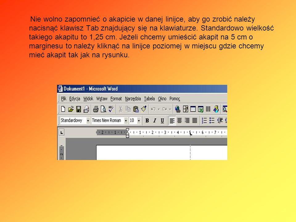Nie wolno zapomnieć o akapicie w danej linijce, aby go zrobić należy nacisnąć klawisz Tab znajdujący się na klawiaturze.