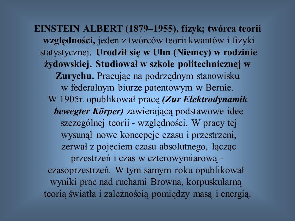 EINSTEIN ALBERT (1879–1955), fizyk; twórca teorii