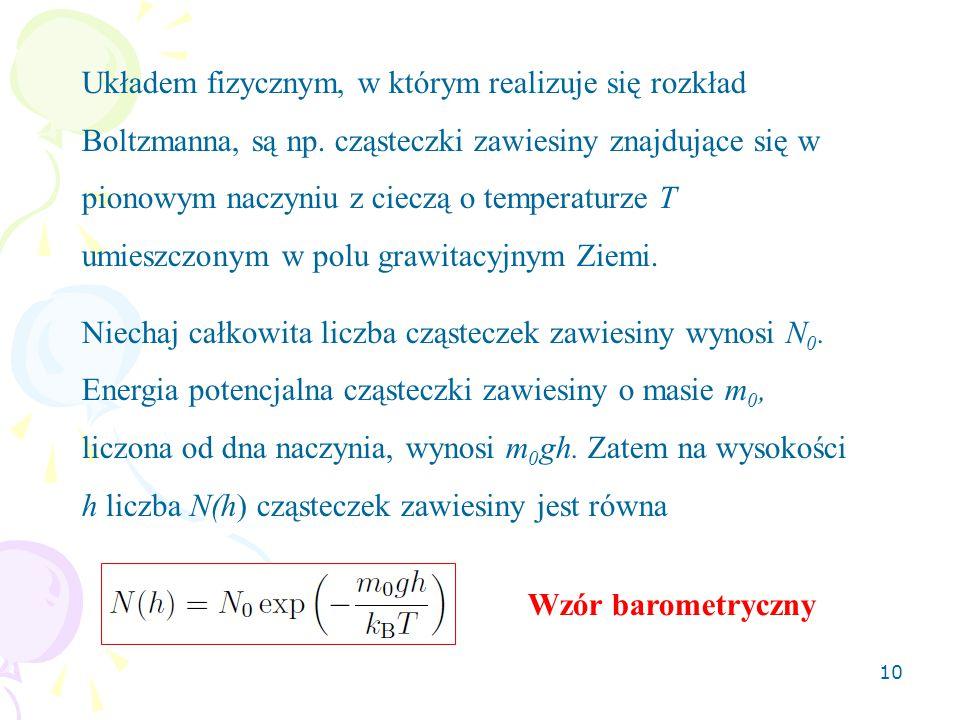 Układem fizycznym, w którym realizuje się rozkład Boltzmanna, są np