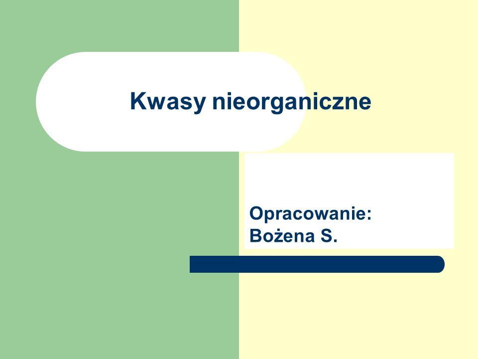 Kwasy nieorganiczne Opracowanie: Bożena S.
