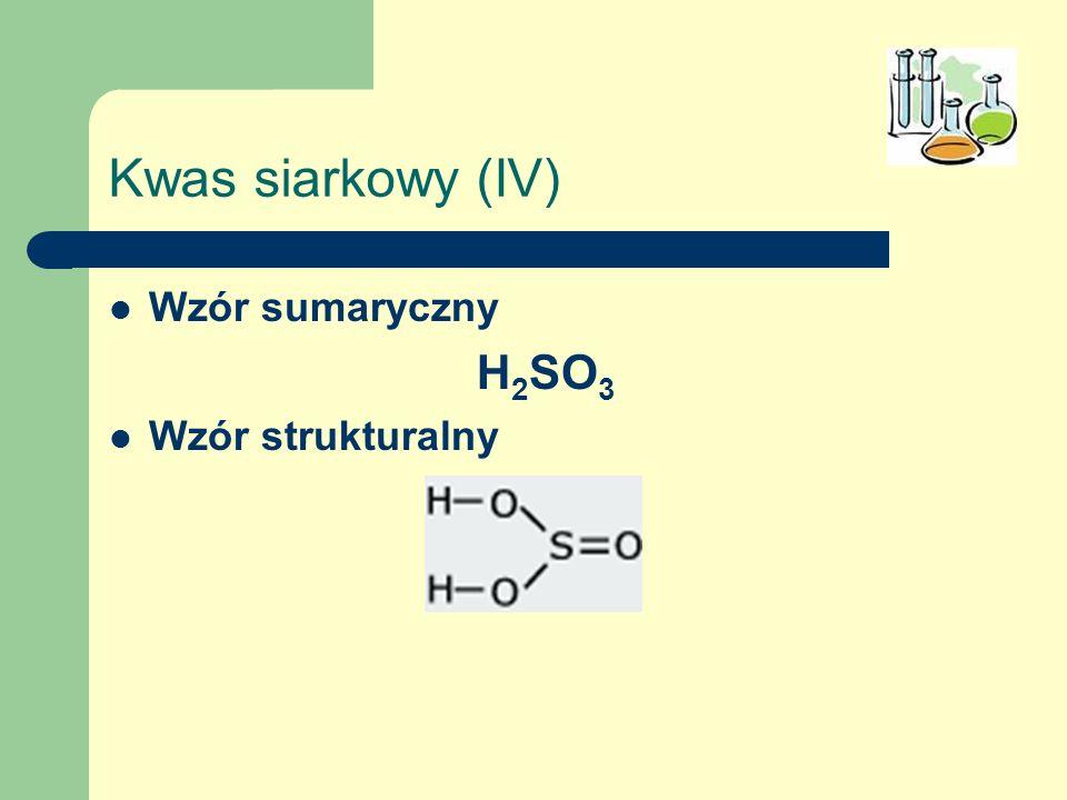 Kwas siarkowy (IV) Wzór sumaryczny H2SO3 Wzór strukturalny