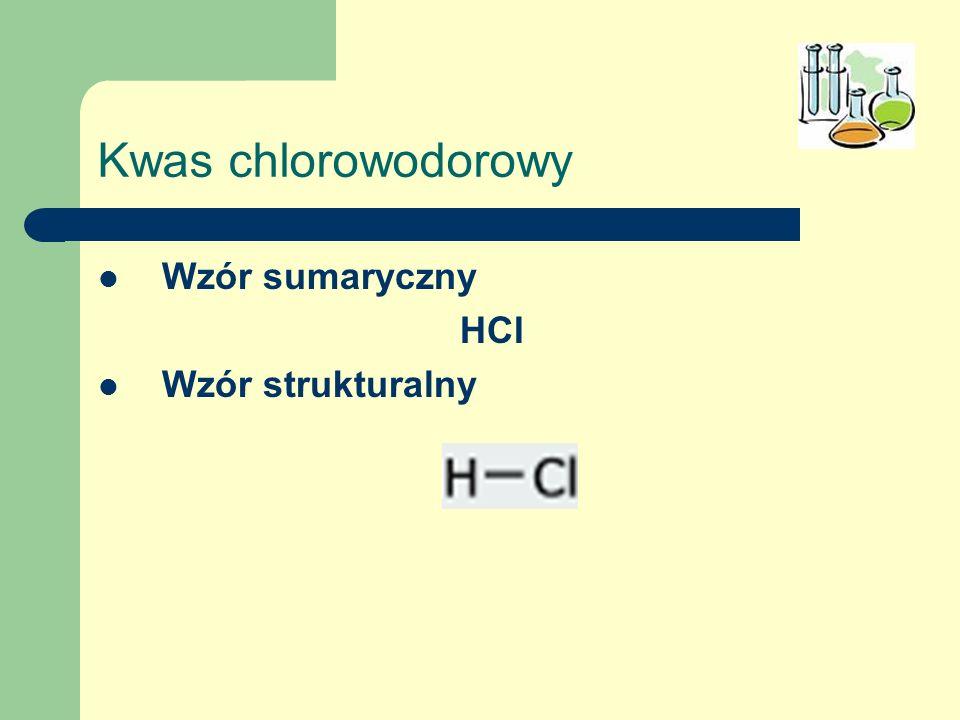 Kwas chlorowodorowy Wzór sumaryczny HCI Wzór strukturalny