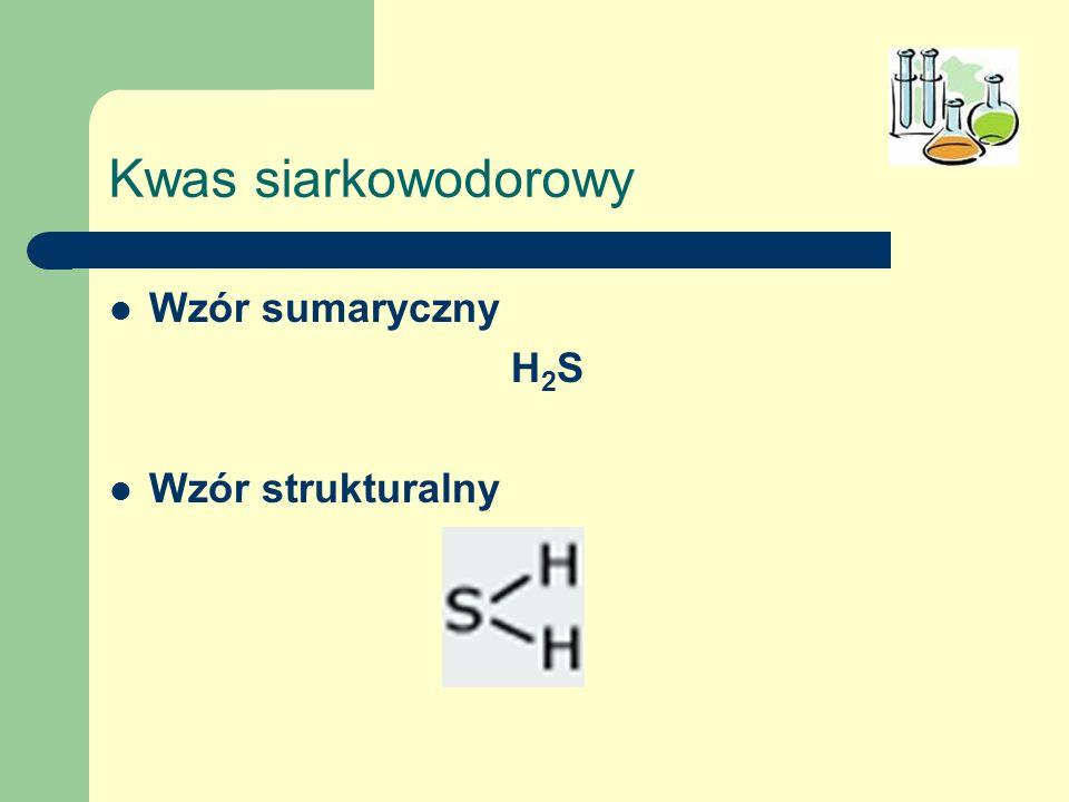 Kwas siarkowodorowy Wzór sumaryczny H2S Wzór strukturalny