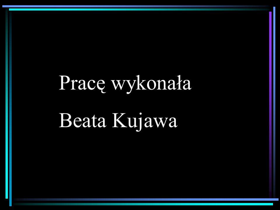 Pracę wykonała Beata Kujawa