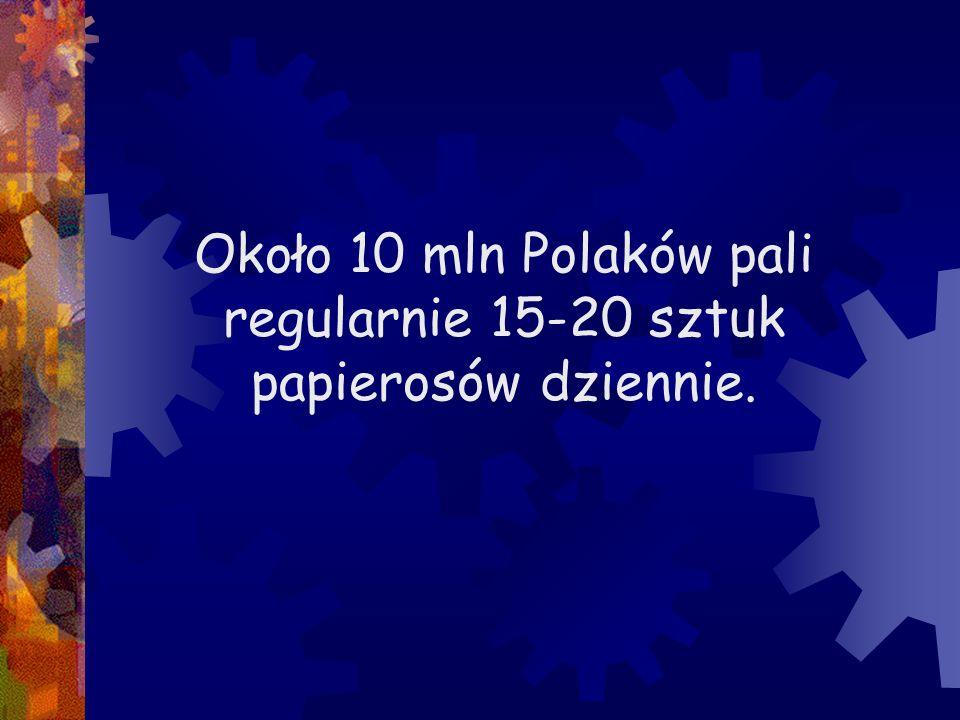 Około 10 mln Polaków pali regularnie 15-20 sztuk papierosów dziennie.