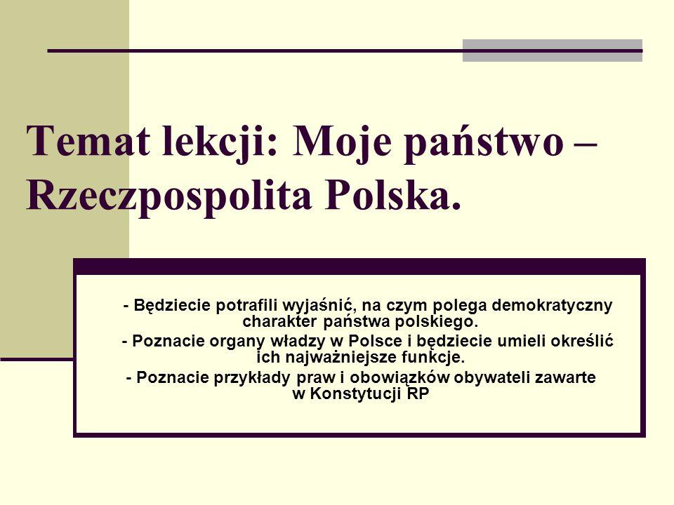 Temat lekcji: Moje państwo – Rzeczpospolita Polska.