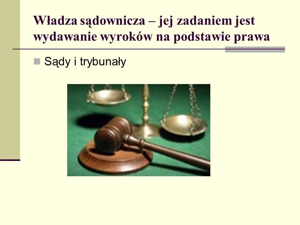 Władza sądownicza – jej zadaniem jest wydawanie wyroków na podstawie prawa