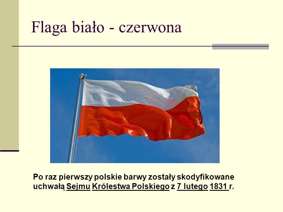 Flaga biało - czerwona Po raz pierwszy polskie barwy zostały skodyfikowane uchwałą Sejmu Królestwa Polskiego z 7 lutego 1831 r.