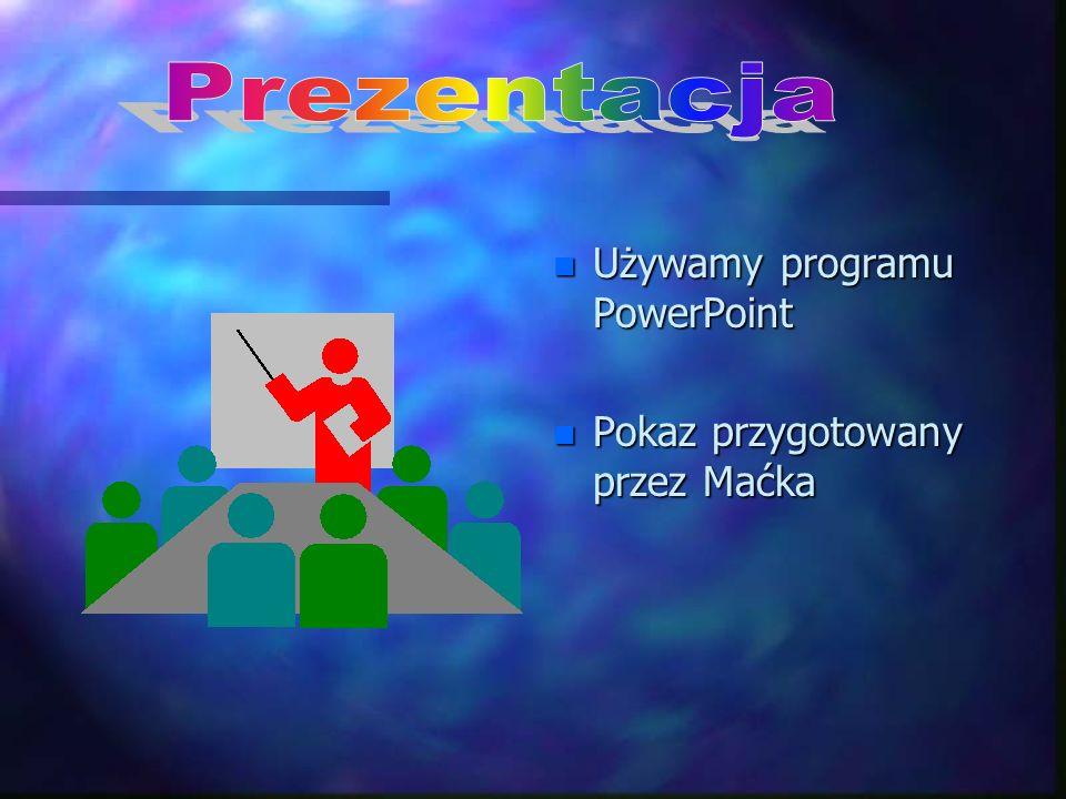 Prezentacja Używamy programu PowerPoint Pokaz przygotowany przez Maćka