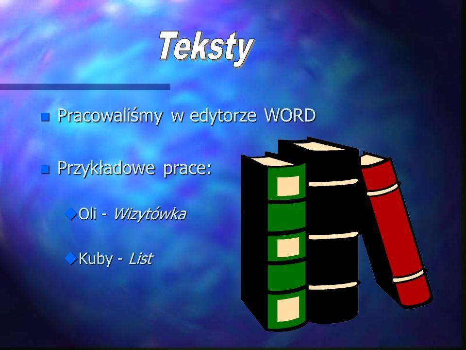 Teksty Pracowaliśmy w edytorze WORD Przykładowe prace: Oli - Wizytówka
