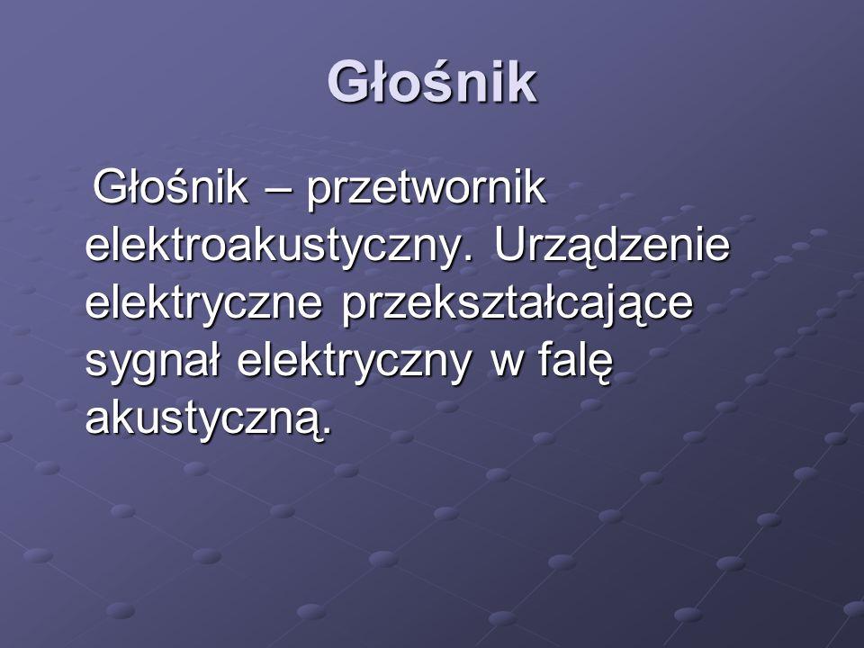 Głośnik Głośnik – przetwornik elektroakustyczny.