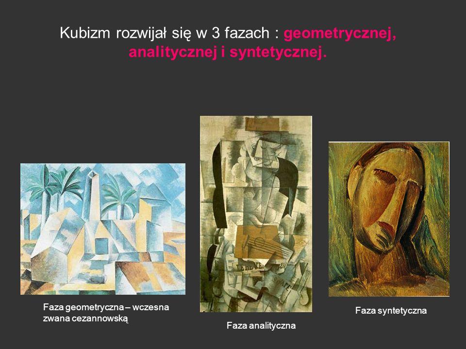 Kubizm rozwijał się w 3 fazach : geometrycznej, analitycznej i syntetycznej.