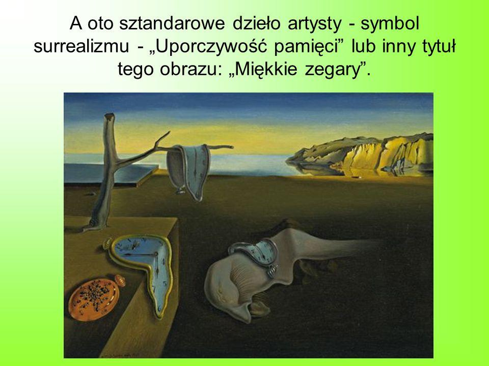 """A oto sztandarowe dzieło artysty - symbol surrealizmu - """"Uporczywość pamięci lub inny tytuł tego obrazu: """"Miękkie zegary ."""