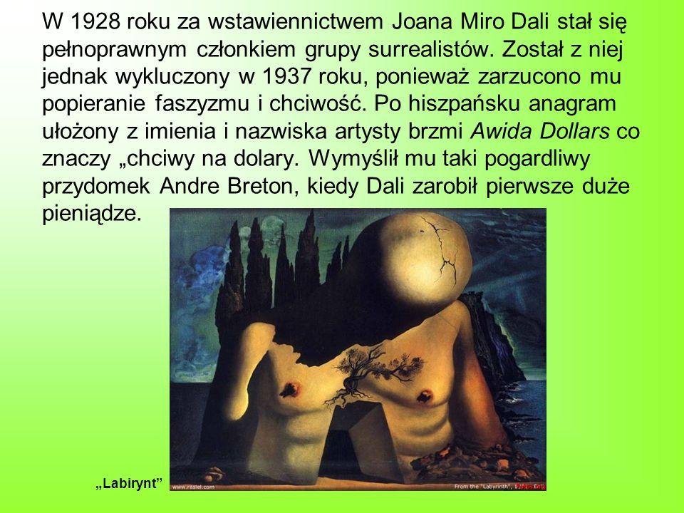 """W 1928 roku za wstawiennictwem Joana Miro Dali stał się pełnoprawnym członkiem grupy surrealistów. Został z niej jednak wykluczony w 1937 roku, ponieważ zarzucono mu popieranie faszyzmu i chciwość. Po hiszpańsku anagram ułożony z imienia i nazwiska artysty brzmi Awida Dollars co znaczy """"chciwy na dolary. Wymyślił mu taki pogardliwy przydomek Andre Breton, kiedy Dali zarobił pierwsze duże pieniądze."""