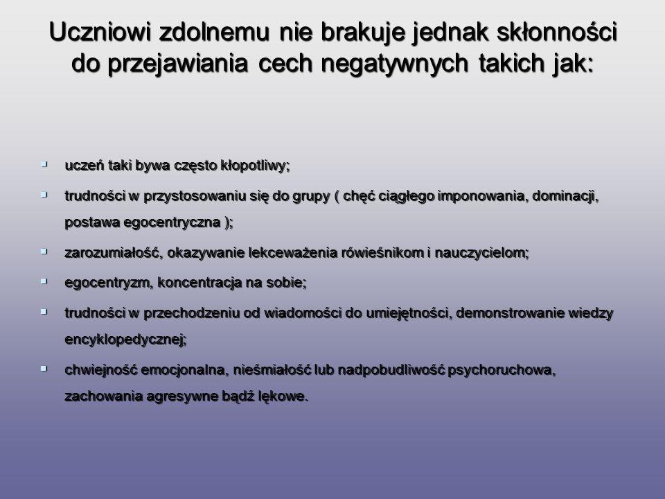 Uczniowi zdolnemu nie brakuje jednak skłonności do przejawiania cech negatywnych takich jak: