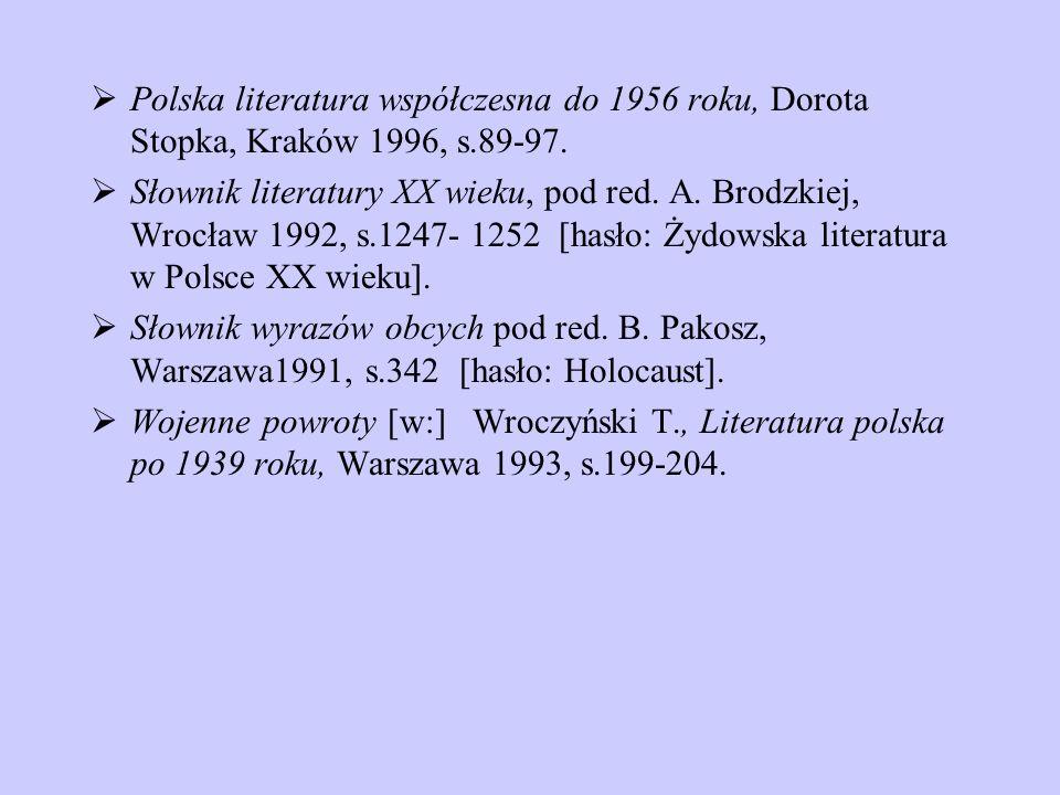 Polska literatura współczesna do 1956 roku, Dorota Stopka, Kraków 1996, s.89-97.