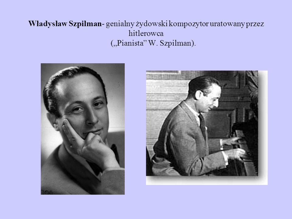 """Władysław Szpilman- genialny żydowski kompozytor uratowany przez hitlerowca (""""Pianista W."""