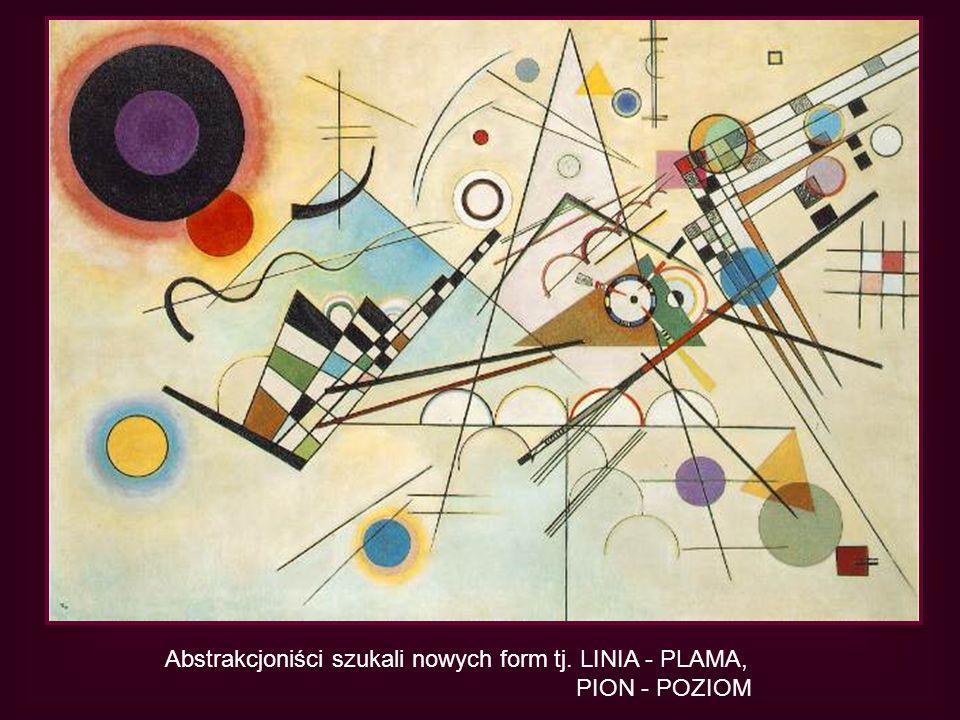 Abstrakcjoniści szukali nowych form tj. LINIA - PLAMA,