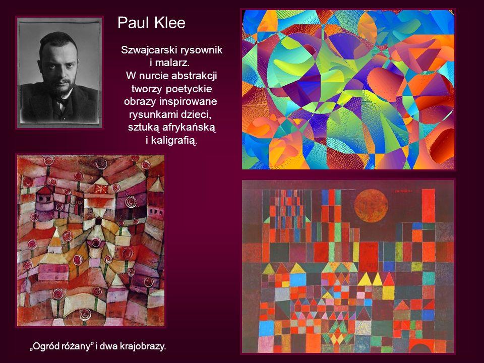 Paul Klee Szwajcarski rysownik i malarz. W nurcie abstrakcji