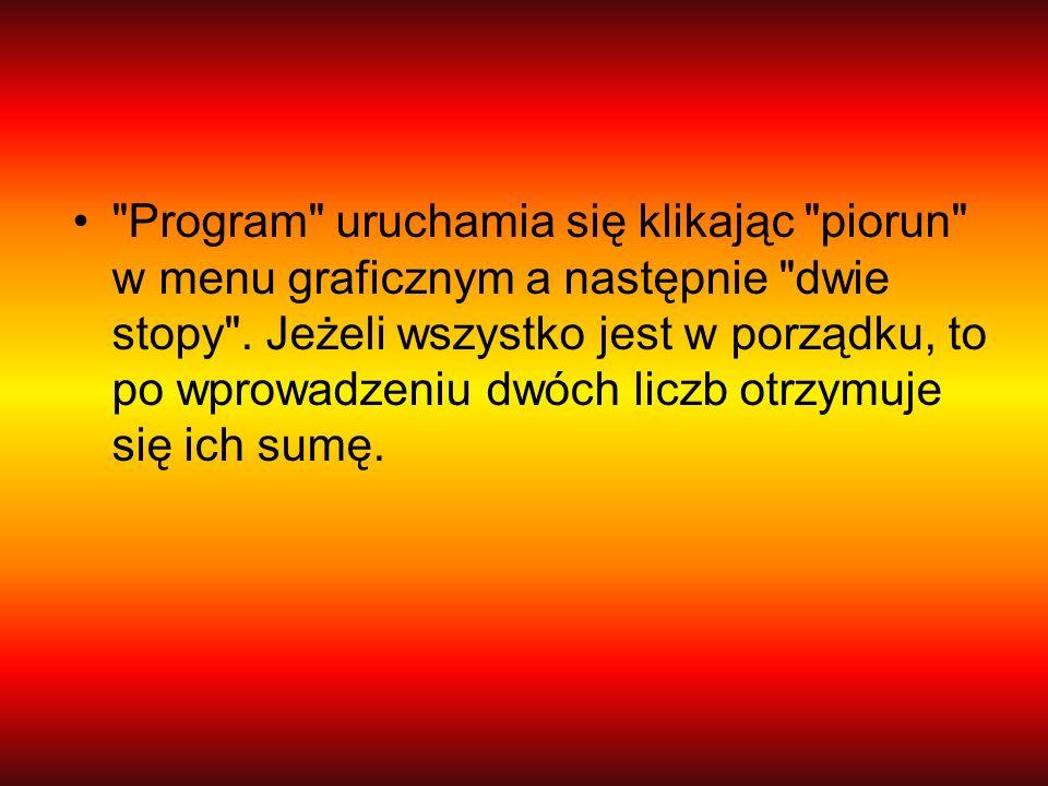 Program uruchamia się klikając piorun w menu graficznym a następnie dwie stopy .