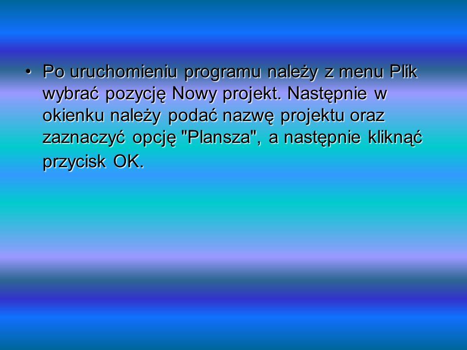 Po uruchomieniu programu należy z menu Plik wybrać pozycję Nowy projekt.
