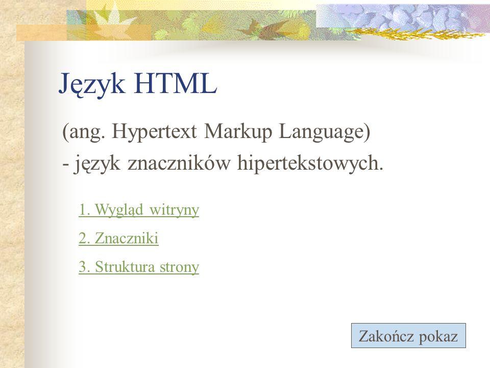 (ang. Hypertext Markup Language) - język znaczników hipertekstowych.