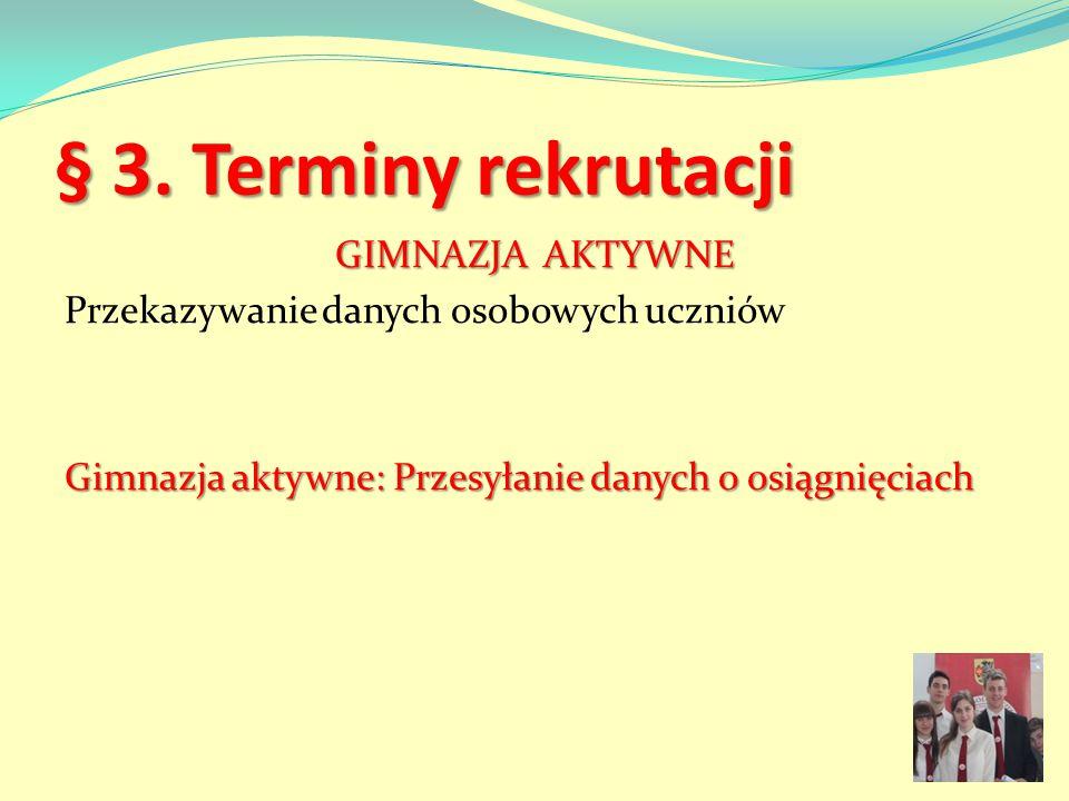 § 3. Terminy rekrutacji GIMNAZJA AKTYWNE