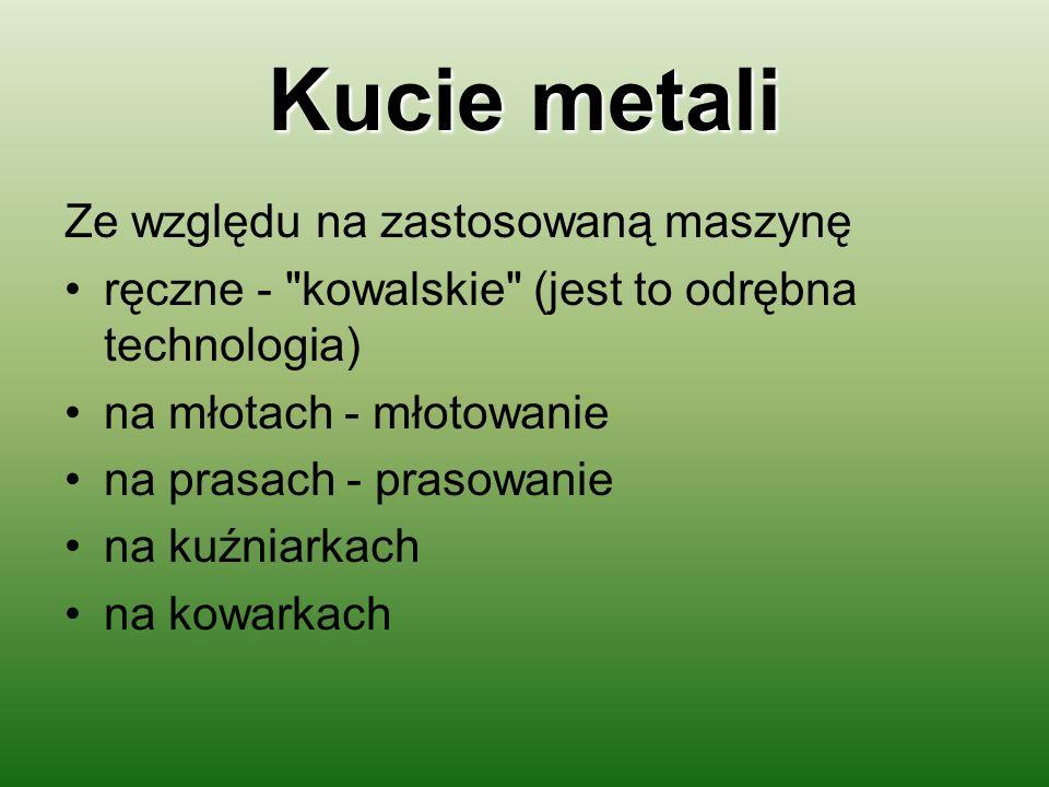 Kucie metali Ze względu na zastosowaną maszynę