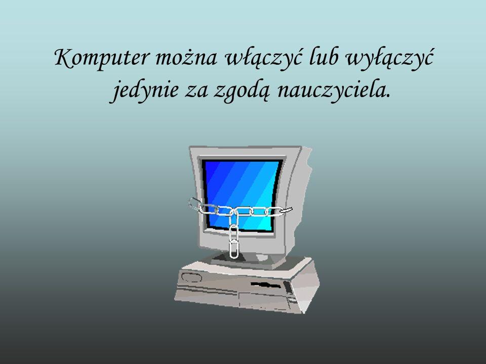 Komputer można włączyć lub wyłączyć jedynie za zgodą nauczyciela.