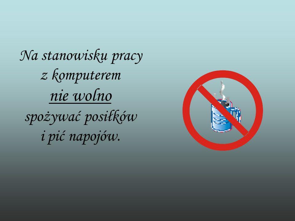 Na stanowisku pracy z komputerem nie wolno spożywać posiłków i pić napojów.