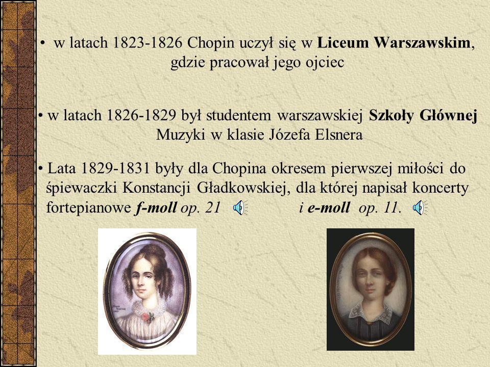 w latach 1823-1826 Chopin uczył się w Liceum Warszawskim, gdzie pracował jego ojciec