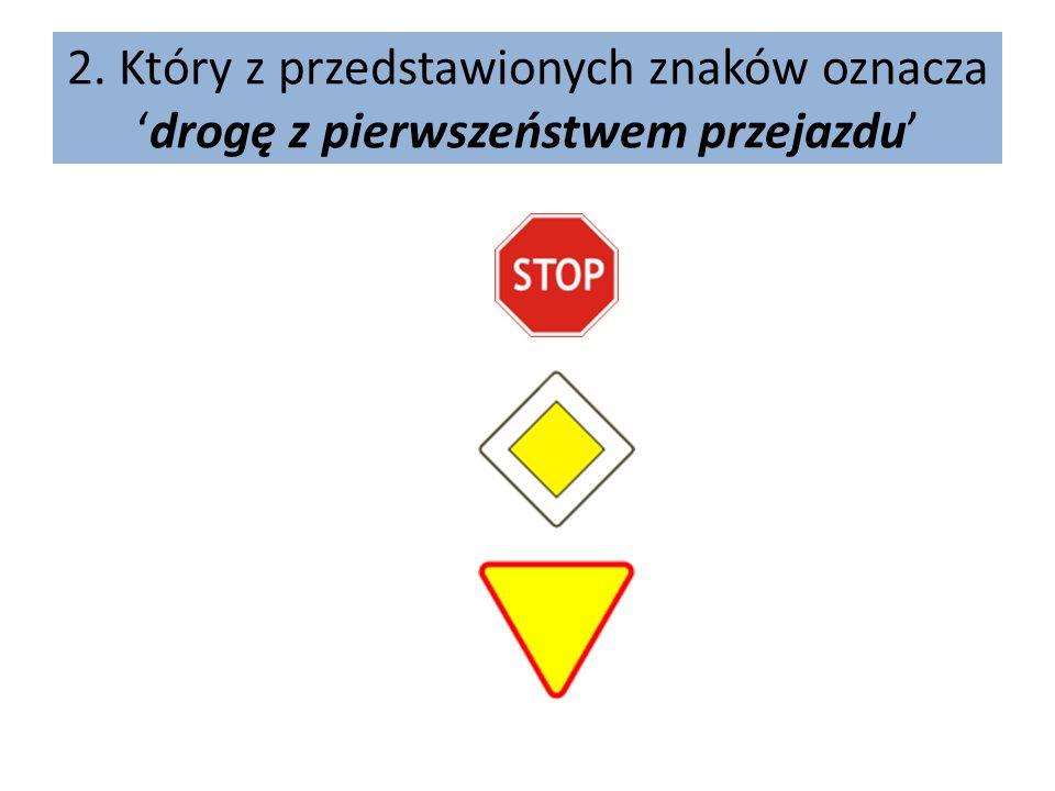2. Który z przedstawionych znaków oznacza 'drogę z pierwszeństwem przejazdu'