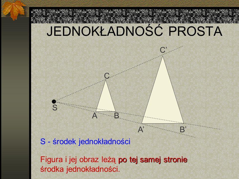 JEDNOKŁADNOŚĆ PROSTA C' C S A B A' B' S - środek jednokładności
