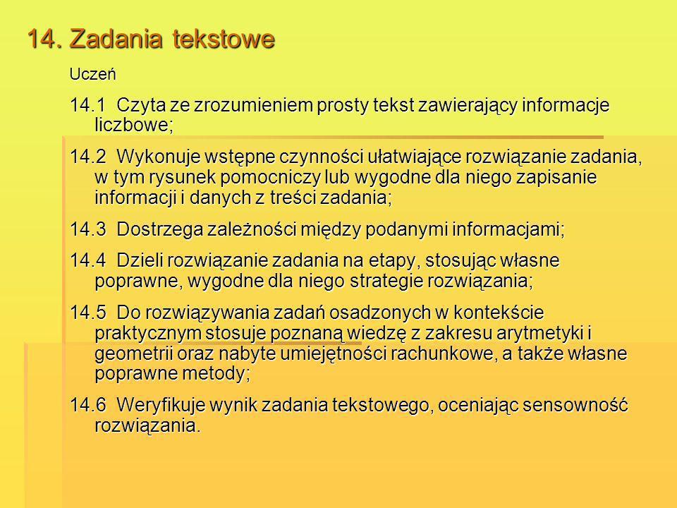 14. Zadania tekstowe Uczeń. 14.1 Czyta ze zrozumieniem prosty tekst zawierający informacje liczbowe;